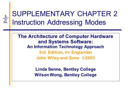 SUPPLEMENTARY CHAPTER 2 Instruction Addressing Modes The Architecture of Computer Hardware and Systems Software: An Information Technology Approach 3rd.