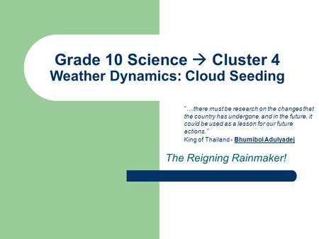 "Grade 10 Science  Cluster 4 Weather Dynamics: Cloud Seeding The Reigning Rainmaker! ""… there must be research on the changes that the country has undergone,"
