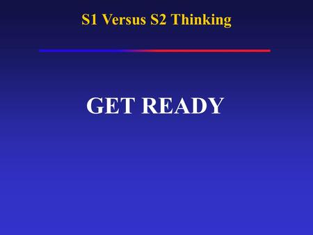 S1 Versus S2 Thinking GET READY. 27 X 34.