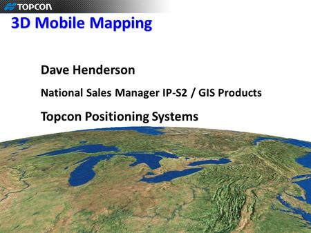 3D Mobile Mapping Dave Henderson Topcon Positioning Systems