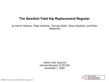 The Swedish Total Hip Replacement Register by Henrik Malchau, Peter Herberts, Thomas Eisler, Göran Garellick, and Peter Söderman J Bone Joint Surg Am Volume.