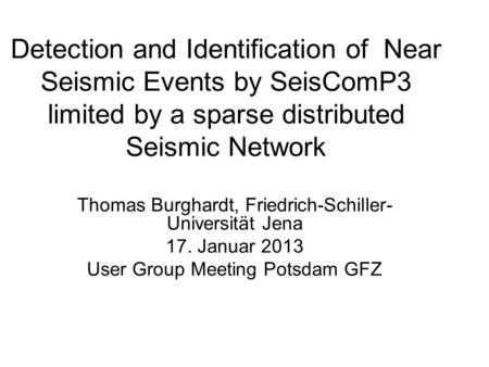Detection and Identification of Near Seismic Events by SeisComP3 limited by a sparse distributed Seismic Network Thomas Burghardt, Friedrich-Schiller-