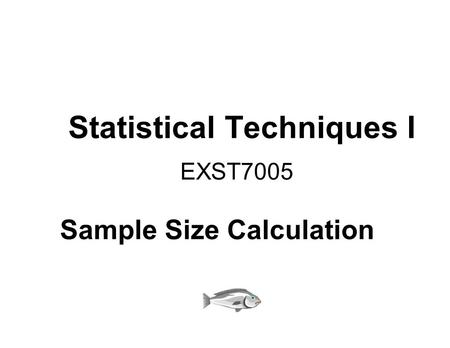Statistical Techniques I EXST7005 Sample Size Calculation.