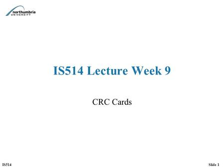 IS514 Lecture Week 9 CRC Cards.