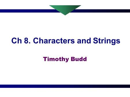 Ch 8. Characters and Strings Timothy Budd 2 Characters and Literals Strings Char in C++ is normally an 8-bit quantity, whereas in Java it is a 16-bit.