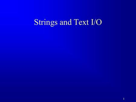1 Strings and Text I/O. 2 Motivations Often you encounter the problems that involve string processing and file input and output. Suppose you need to write.