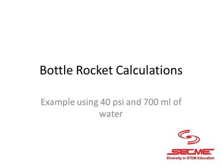 Bottle Rocket Calculations Example using 40 psi and 700 ml of water.