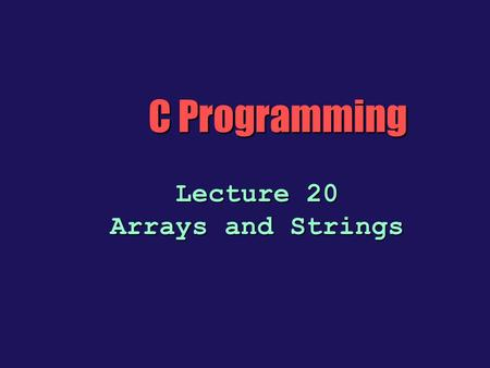 C Programming Lecture 20 Arrays and Strings. Bubble Sort void swap(int *,int *); void bubble(int a[], int n) /* n is the size of a[] */ { int i, j; for.