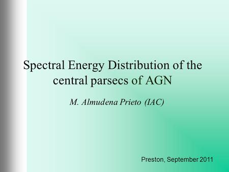 Spectral Energy Distribution of the central parsecs of AGN M. Almudena Prieto (IAC) Preston, September 2011.