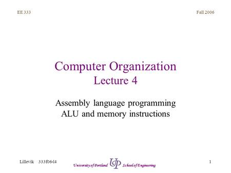 Fall 2006 1 EE 333 Lillevik 333f06-l4 University of Portland School of Engineering Computer Organization Lecture 4 Assembly language programming ALU and.