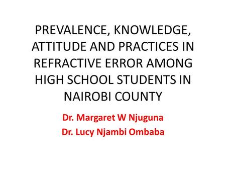 Dr. Margaret W Njuguna Dr. Lucy Njambi Ombaba