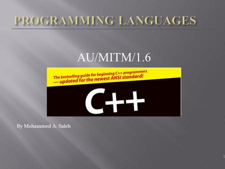 AU/MITM/1.6 By Mohammed A. Saleh 1. Introducing the string Class  Instead of using a character array to hold a string, you can use a type string variable.