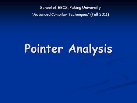 "School of EECS, Peking University ""Advanced Compiler Techniques"" (Fall 2011) Pointer Analysis."