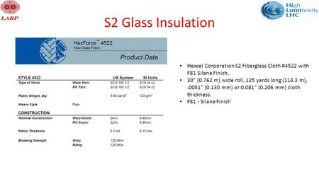 "S2 Glass Insulation Hexcel Corporation S2 Fiberglass Cloth #4522 with F81 Silane Finish. 30"" (0.762 m) wide roll, 125 yards long (114.3 m),.0051"" (0.130."
