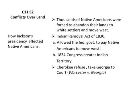 C11 S2 Conflicts Over Land  Thousands of Native Americans were forced to abandon their lands to white settlers and move west.  Indian Removal Act of.