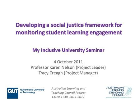 Australian Learning and Teaching Council Project CG10-1730 2011-2012 Developing a social justice framework for monitoring student learning engagement My.
