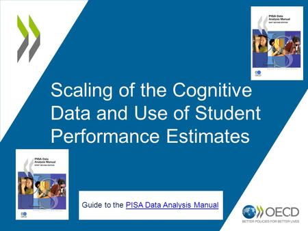 1 Scaling of the Cognitive Data and Use of Student Performance Estimates Guide to the PISA Data Analysis ManualPISA Data Analysis Manual.