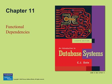 Chapter 11 Functional Dependencies. Copyright © 2004 Pearson Addison-Wesley. All rights reserved.11-2 Topics in this Chapter Basic Definitions Trivial.