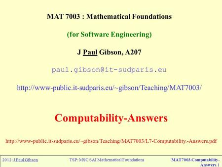 2012: J Paul GibsonTSP: MSC SAI Mathematical FoundationsMAT7003.Computability- Answers.1 MAT 7003 : Mathematical Foundations (for Software Engineering)
