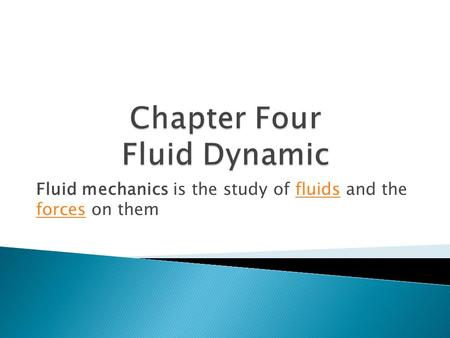 Fluid mechanics is the study of fluids and the forces on themfluids forces.