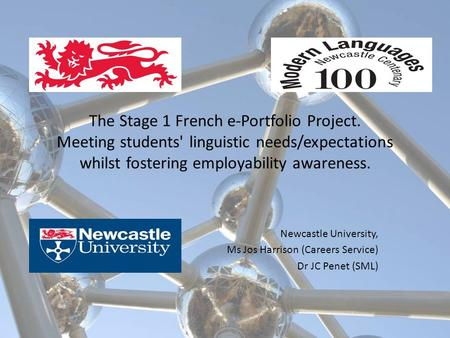 The Stage 1 French e-Portfolio Project. Meeting students' linguistic needs/expectations whilst fostering employability awareness. Newcastle University,