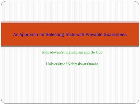 Mahadevan Subramaniam and Bo Guo University of Nebraska at Omaha An Approach for Selecting Tests with Provable Guarantees.