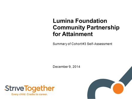 Lumina Foundation Community Partnership for Attainment Summary of Cohort #3 Self-Assessment December 9, 2014.