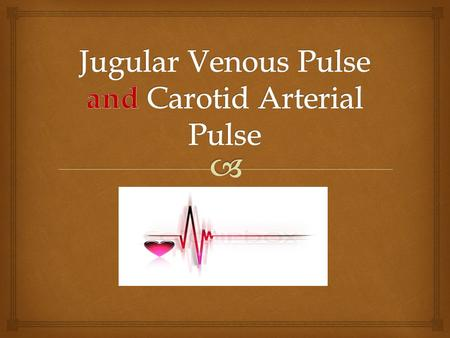 Jugular Venous Pulse and Carotid Arterial Pulse