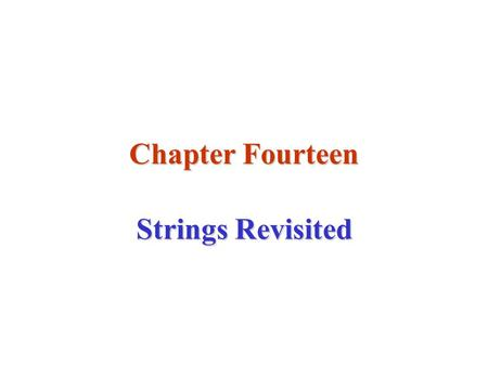 Chapter Fourteen Strings Revisited. Strings A string is an array of characters A string is a pointer to a sequence of characters A string is a complete.