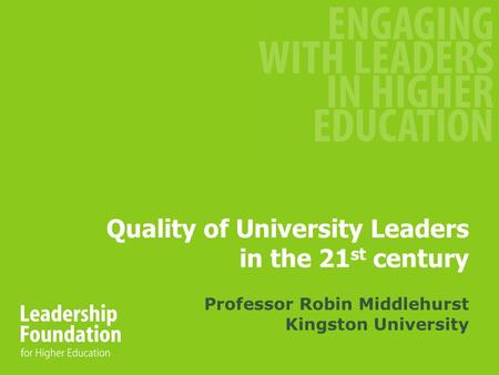 Quality of University Leaders in the 21 st century Professor Robin Middlehurst Kingston University.