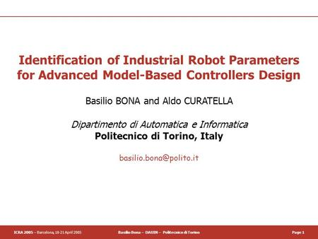 ICRA 2005 – Barcelona, 18-21 April 2005Basilio Bona – DAUIN – Politecnico di TorinoPage 1 Identification of Industrial Robot Parameters for Advanced Model-Based.