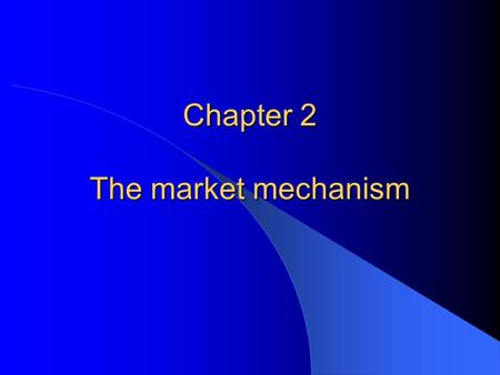 Chapter 2 The market mechanism. Economic Systems Classifying economic systems – methods of classification – classification by degree of government control.