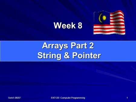 Week 8 Arrays Part 2 String & Pointer