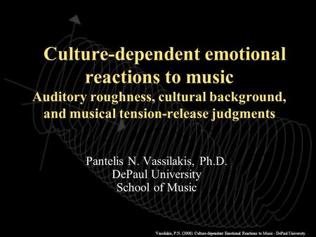 Vassilakis, P.N. (2008). Culture-dependent Emotional Reactions to Music - DePaul University Culture-dependent emotional reactions to music Auditory roughness,