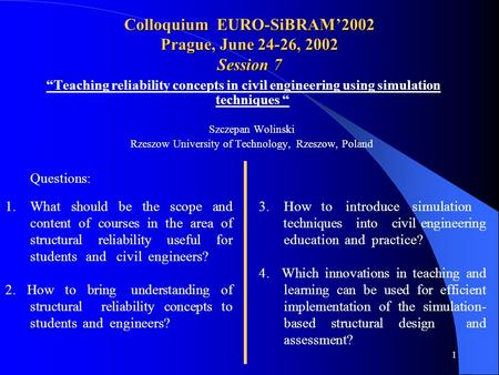 "1 Colloquium EURO-SiBRAM'2002 Prague, June 24-26, 2002 Session 7 Szczepan Wolinski Rzeszow University of Technology, Rzeszow, Poland ""Teaching reliability."