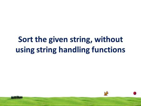 Sort the given string, without using string handling functions.