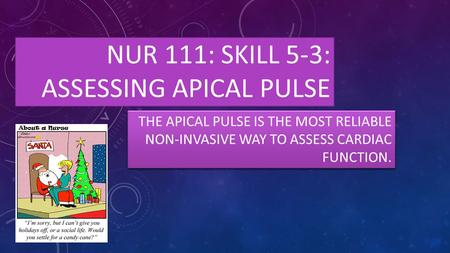 NUR 111: Skill 5-3: assessing apical pulse