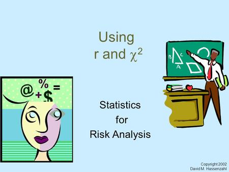 Copyright 2002 David M. Hassenzahl Using r and  2 Statistics for Risk Analysis.