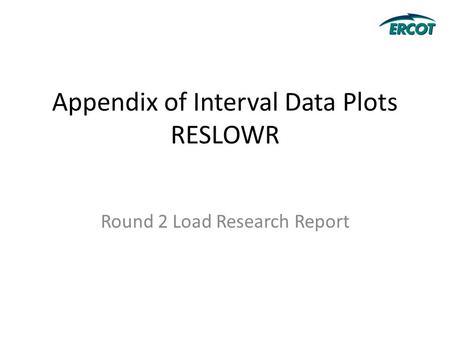 Appendix of Interval Data Plots RESLOWR Round 2 Load Research Report.