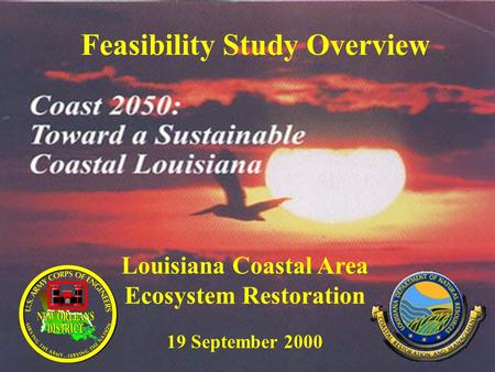 Feasibility Study Overview Louisiana Coastal Area Ecosystem Restoration 19 September 2000.