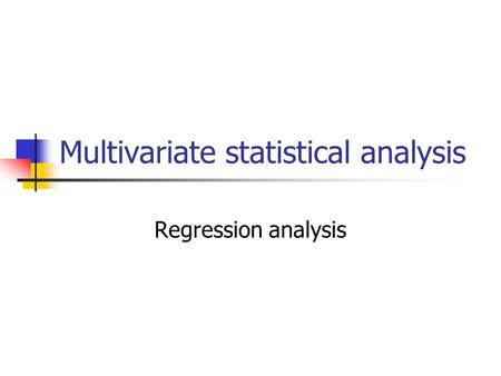 Multivariate statistical analysis Regression analysis.