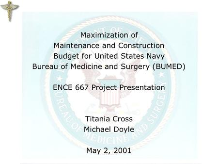 Maximization of Maintenance and Construction Budget for United States Navy Bureau of Medicine and Surgery (BUMED) ENCE 667 Project Presentation Titania.