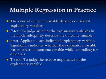 Multiple Regression in Practice The value of outcome variable depends on several explanatory variables. The value of outcome variable depends on several.