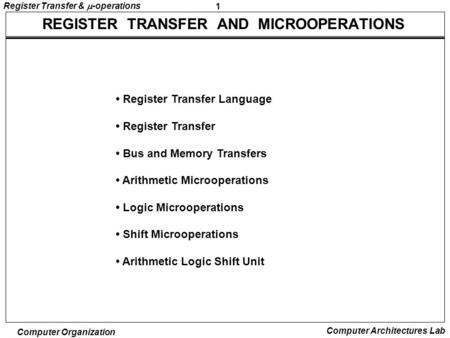 1 Register Transfer &  -operations Computer Organization Computer Architectures Lab REGISTER TRANSFER AND MICROOPERATIONS Register Transfer Language Register.