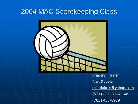2004 MAC Scorekeeping Class Primary Trainer Rick Dubois (571) 331-5866 or (703) 430-8979.