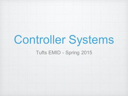 Controller Systems Tufts EMID - Spring 2015. Typical Controller System Sensors Acquisition System (Arduino) Mapping Software (Max) Output (Reason)