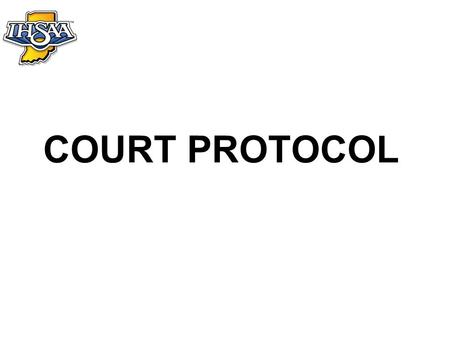 COURT PROTOCOL. Pre-match Protocol with Pre-match Ceremonies 1.End of timed warm-up 2.Pre-match ceremonies (anthem, introductions, etc. as determined.