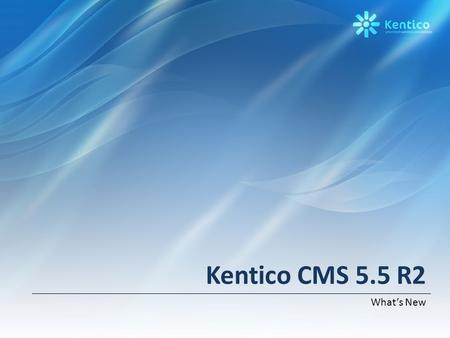 Kentico CMS 5.5 R2 What's New. Highlights Intranet Solution Document management package – WebDAV support – Project & task management – Document libraries.