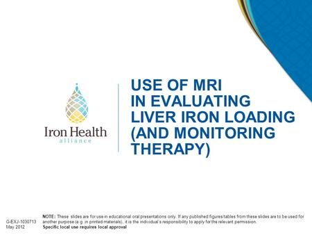 USE OF MRI IN EVALUATING LIVER IRON LOADING (AND MONITORING THERAPY)