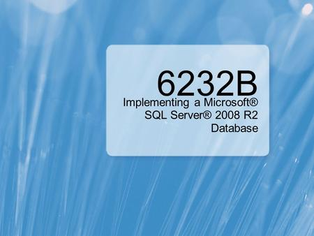 6232B Implementing a Microsoft® SQL Server® 2008 R2 Database.